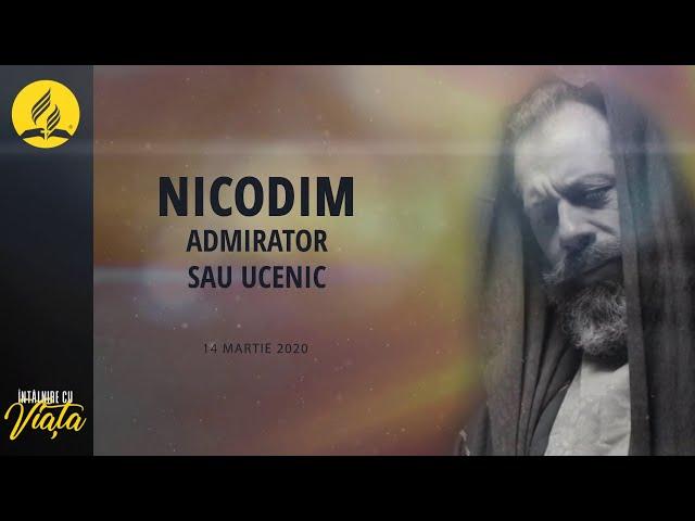 Intalnire cu Viata: Nicodim - Admirator sau ucenic