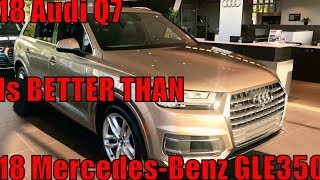 2018 AUDI Q7 SUV IS BETTER THAN 2018 MERCEDES-BENZ GLE350 REVIEW HUNTSVILLE AL
