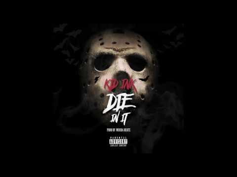 Kid Ink - Die In It (Prod by Murda Beatz & OZ) [Audio]