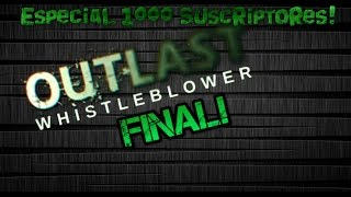 Outlast Whistlblewer Parte Final! Especial de 1000 SUBS :D! Probando BUG!
