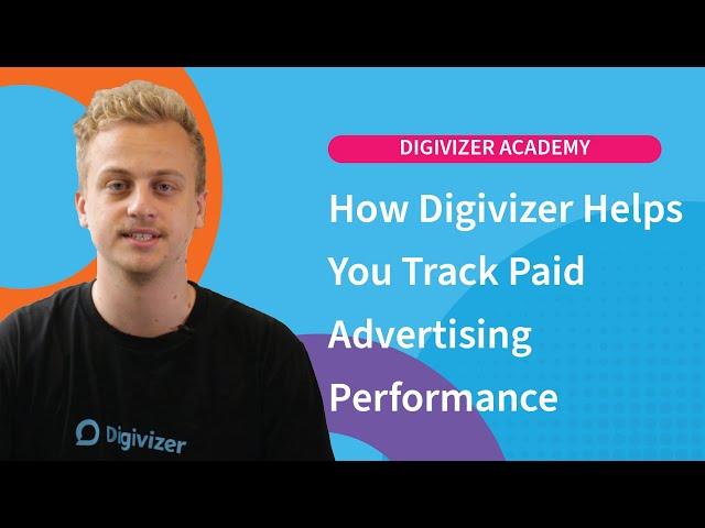 Digivizer Academy: How Digivizer helps you track paid performance