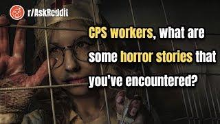 CPS workers Reveal horror stories that they've encountered! | r/AskReddit