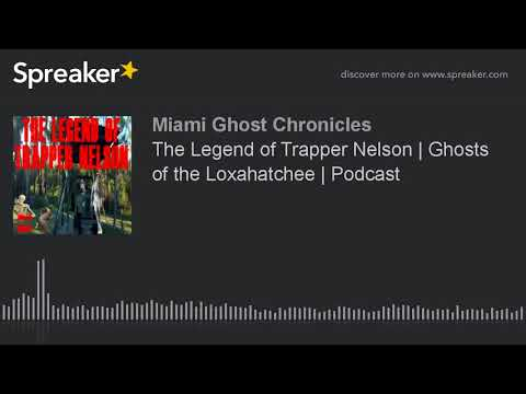 The Legend of Trapper Nelson   Ghosts of the Loxahatchee   Podcast
