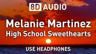 Melanie Martinez - High School Sweethearts | 8D AUDIO 🎧