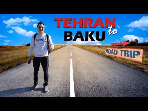 Tehran to Baku by Road: Unbelievable Cheap Travel Iran to Azerbaijan