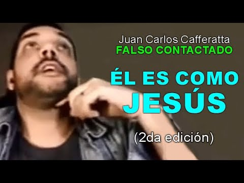 Juan Carlos Cafferatta - FALSO CONTACTADO - ÉL ES COMO JESÚS (2da edición)