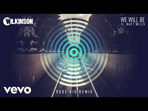 Wilkinson - We Will Be (Rude Kid Remix) ft. Matt Wills