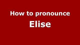 How to Pronounce Elise - PronounceNames.com