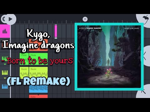 Kygo,imagine Dragons - Born To Be Yours (fl Studio Reamke)