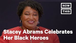 Stacey Abrams Celebrates The Black Heroes Who Inspire Her | NowThis