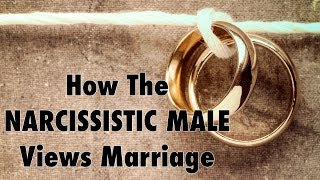 How The Narcissistic Male Views Marriage