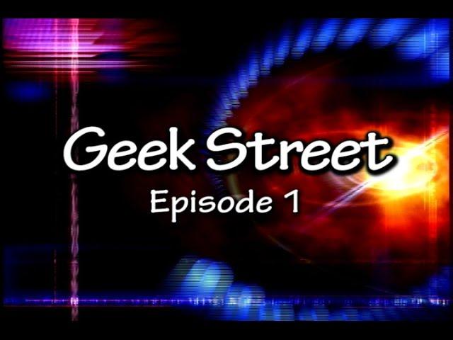 Geek Street Episode 1