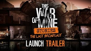 This War of Mine: Stories - The Last Broadcast   Official Launch Trailer