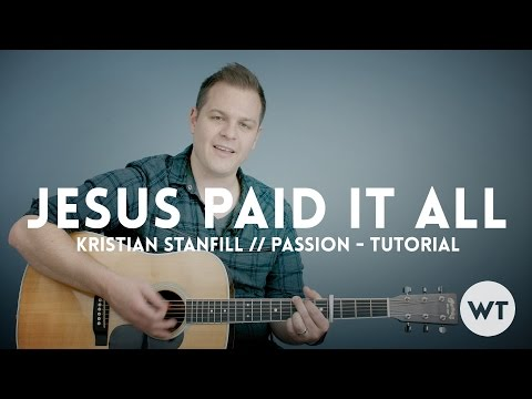 Jesus Paid It All O Praise The One chords by Kristian Stanfill ...