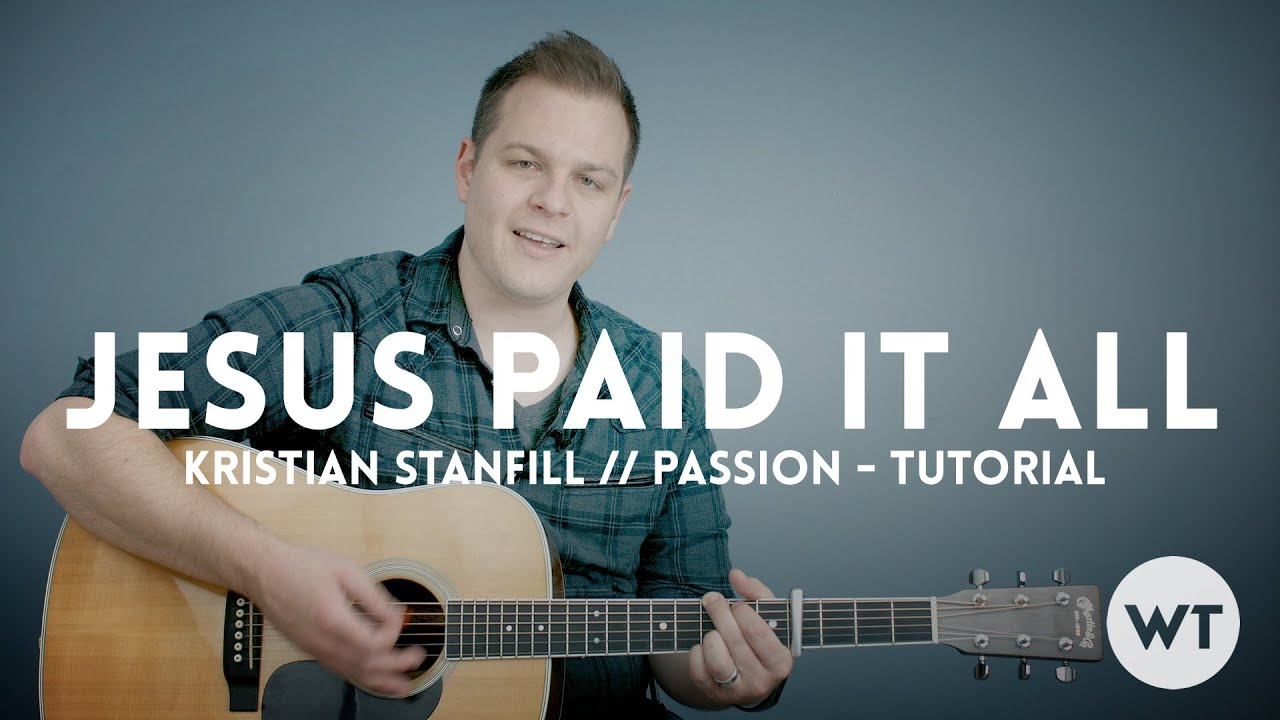 Jesus Paid It All Passion Kristian Stanfill Tutorial Youtube