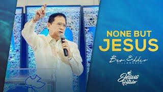 None But Jesus | Bro. Eddie Villanueva