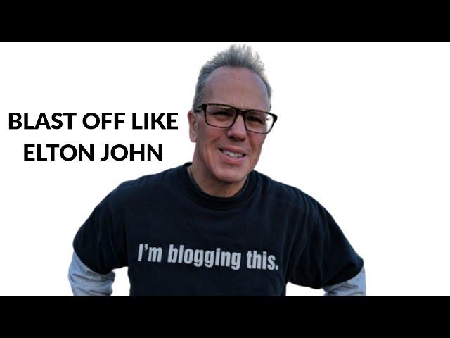 Blast Off Like Elton John