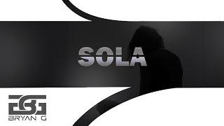 Bryan G - Sola Prod. ( Alex Zea