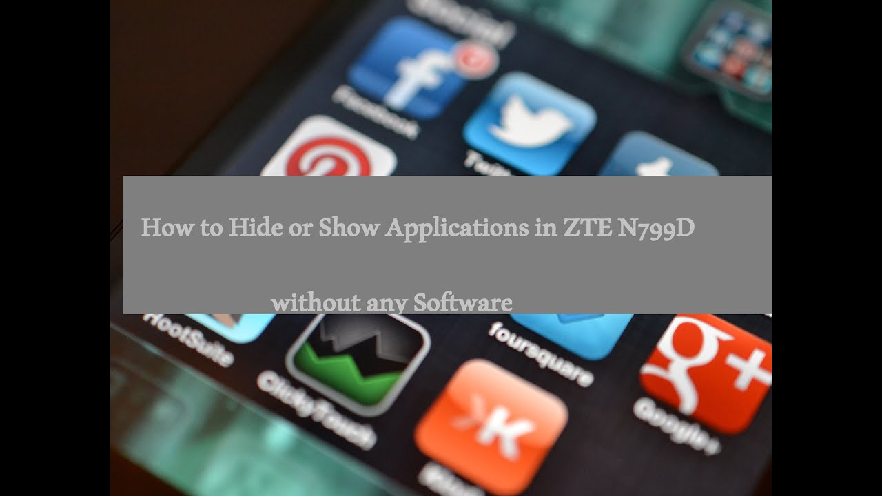 How To Hide Or Show Applications In Zte N799d Without Any Software I Zte  Faqs