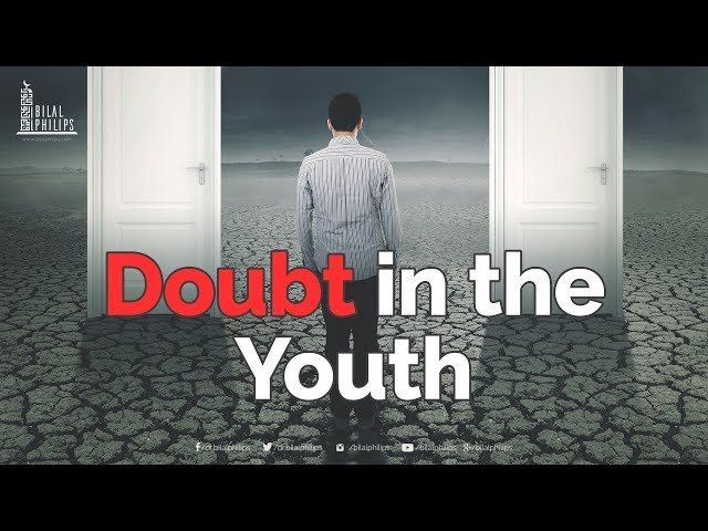 Doubt in the Youth - Dr. Bilal Philips