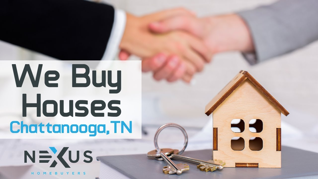 We Buy Houses Chattanooga TN | Sell Your House Fast In Chattanooga | Nexus Homebuyers