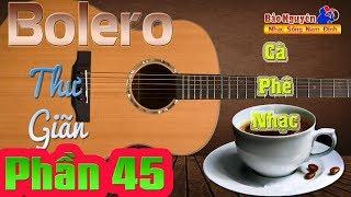 Nhạc Dành Cho Quán Cà Phê Bolero Thư Giãn 45... Guira Ngọt Lịm - Nhạc Sống Bảo Nguyên