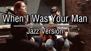 When I Was Your Man - Bruno Mars (JAZZ VERSION)