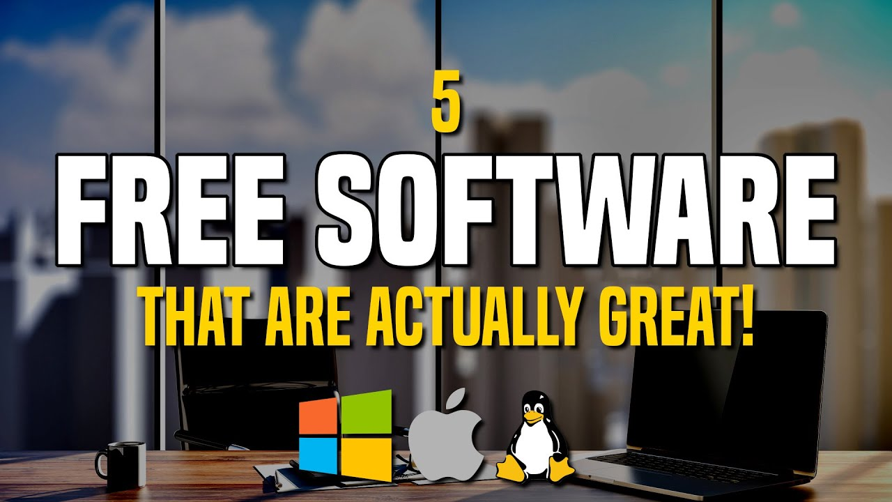 Download 5 Free Software That Are Actually Great! 2021
