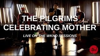 The Pilgrims | Celebrating Mother (live on The Wknd Sessions, #60)