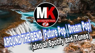AROUND THE BEND (Future Pop   Dream Pop) (also at Spotify and iTunes)