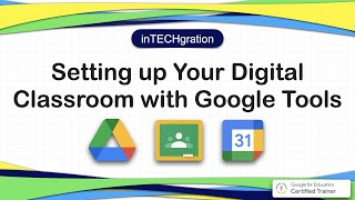 inTECHgration Episode 3: 4 Easy Steps in Building Your Virtual Classes using Google Tools