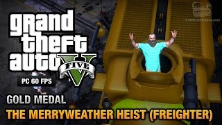GTA 5 PC - Mission #30 - The Merryweather Heist (Freighter) [Gold Medal Guide - 1080p 60fps]