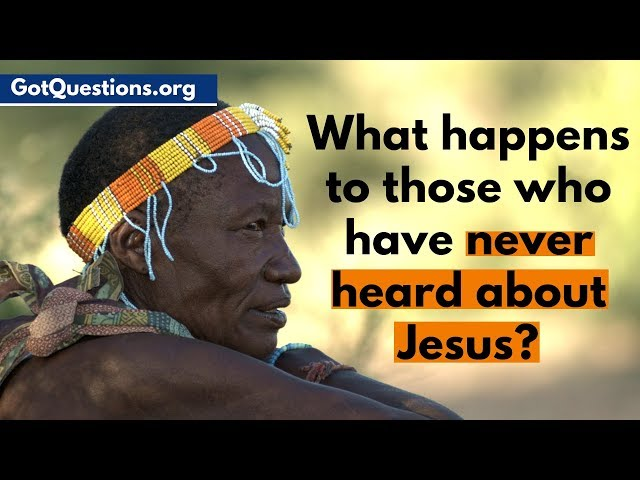 What Happens to Those who have Never Heard about Jesus? | Romans 1 | GotQuestions.org