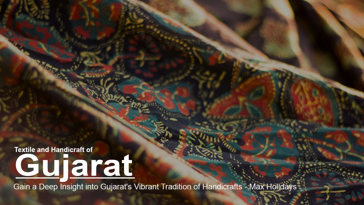 Textile And Handicraft Of Gujarat Max Holidays Youtube
