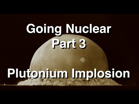 Going Nuclear – Nuclear Science – Part 3 – Plutonium Implosion