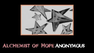 Alchemist of Hope, a poem by Anonymous with video by Dudgrick Bevins