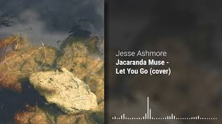 Jacaranda Muse - Let You Go (cover)