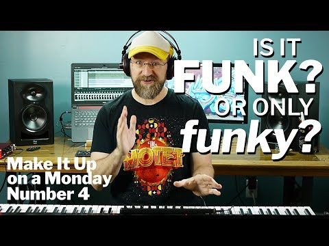 """Is it Funk? Or only """"Funky?"""" (Make It Up on a Monday #4)"""