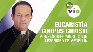 Eucaristía Corpus Christi 14 Junio 2020 Monseñor Ricardo Tobón Restrepo – Tele VID