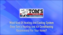 What Kind Of Heating And Cooling System Does Toms Heating And Air Conditioning Recommend?