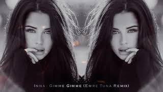 Inna Gimme Gimme Emre Tuna Remix 2018 Youtube