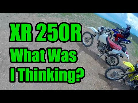 XR250R - What Was I Thinking?