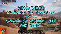 Conan Exiles Climbing the Tower of Bats, Specialist Cooking VIII & More