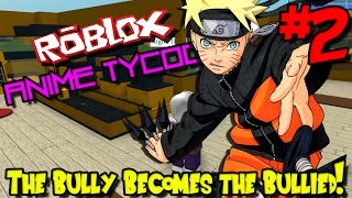THE BULLY BECOMES THE BULLIED! | Roblox: Anime Tycoon - Episode 2
