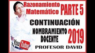 RAZONAMIENTO MATEMÁTICO PARTE 5 / NOMBRAMIENTO DOCENTE 2019