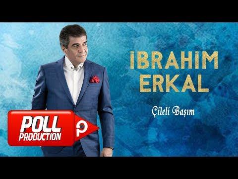 İbrahim Erkal - Çileli Başım - ( Official Audio )