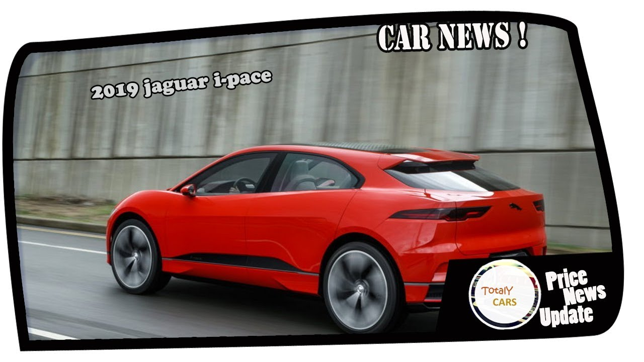 Must Watch 2019 Jaguar I Pace Price Spec