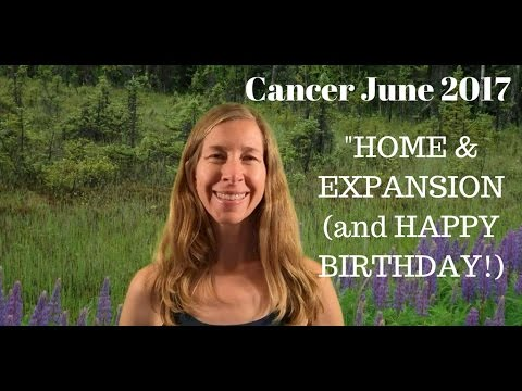 Cancer June 2017 Horoscope/Astrology ~ HOME EXPANSION (and HAPPY BIRTHDAY!)