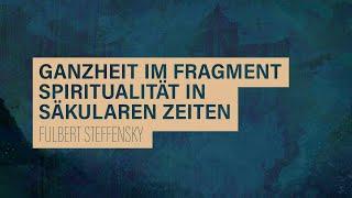 «WACHET UND BETET» // #4 Ganzheit im Fragment // Prof. em. Dr. Fulbert Steffensky