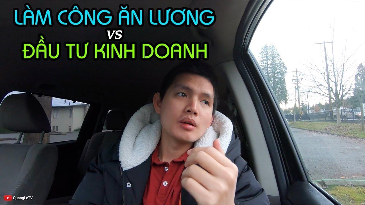 LÀM CÔNG ĂN LƯƠNG với ĐẦU TƯ KINH DOANH, bên nào ĐƯỢC nhiều hơn? | Quang Lê TV #196